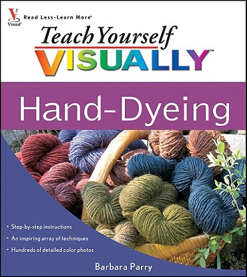 Teach Yourself Visually Hand-Dyeing By Parry, Barbara