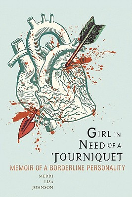 Girl in Need of a Tourniquet By Johnson, Merri Lisa